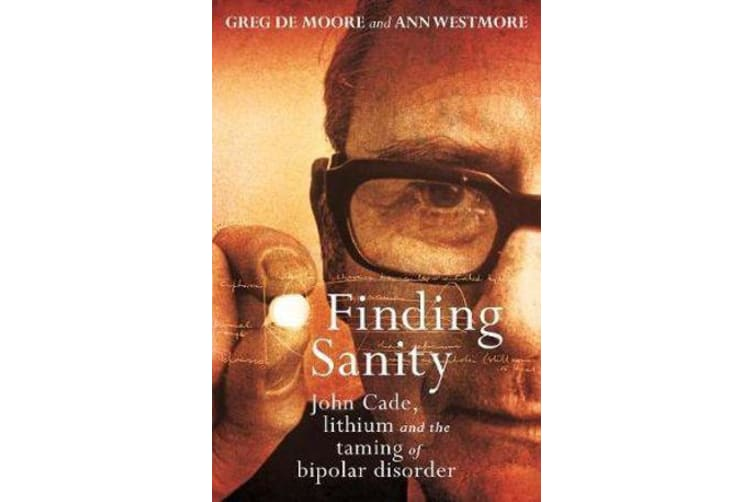 Finding Sanity - John Cade, Lithium and the Taming of Bipolar