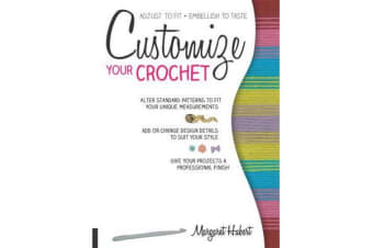 Customize Your Crochet - Adjust to Fit; Embellish to Taste
