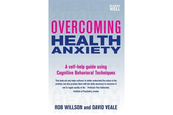 Overcoming Health Anxiety - A self-help guide using cognitive behavioural techniques