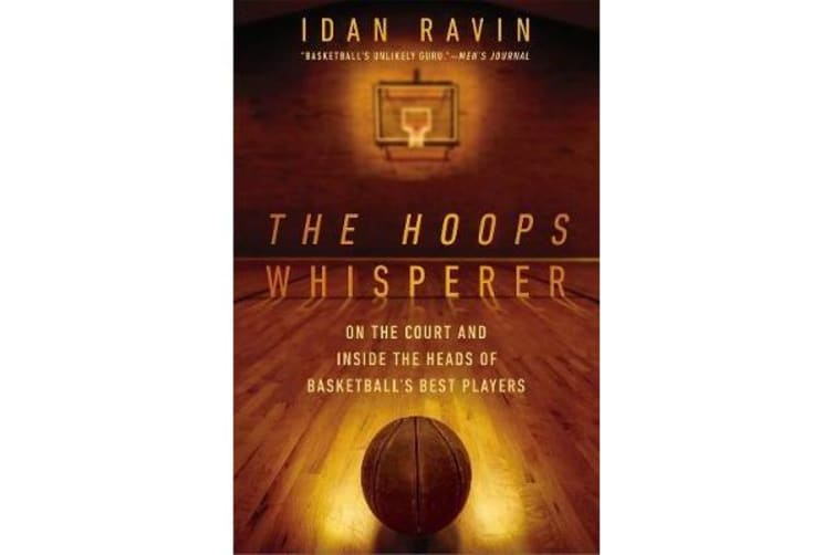 The Hoops Whisperer - On the Court and Inside the Heads of Basketball's Best Players