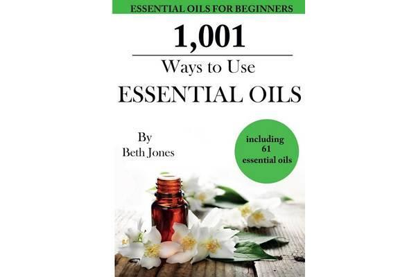 Image of 1,001 Ways to Use Essential Oils - Including 61 Essential Oils