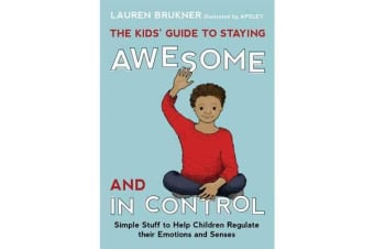 The Kids' Guide to Staying Awesome and In Control - Simple Stuff to Help Children Regulate Their Emotions and Senses