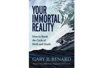 Your Immortal Reality - How To Break The Cycle Of Birth And Death