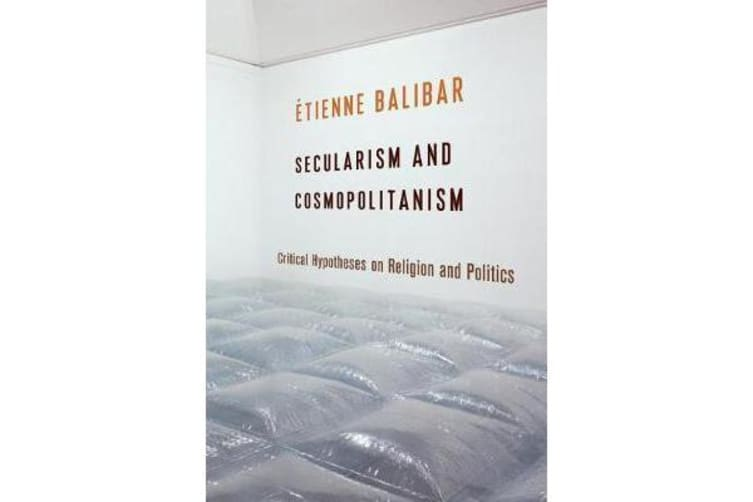 Secularism and Cosmopolitanism - Critical Hypotheses on Religion and Politics