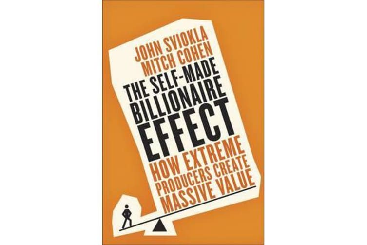 The Self-Made Billionaire Effect - How Extreme Producers Create Massive Value