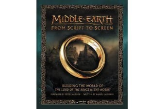 Middle-Earth from Script to Screen - Building the World of the Lord of the Rings and the Hobbit