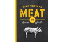 Feed the Man Meat - 70 Mantastic BBQ Recipes