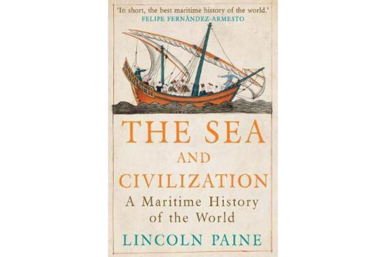 The Sea and Civilization - A Maritime History of the World