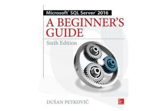 Microsoft SQL Server 2016 - A Beginner's Guide, Sixth Edition