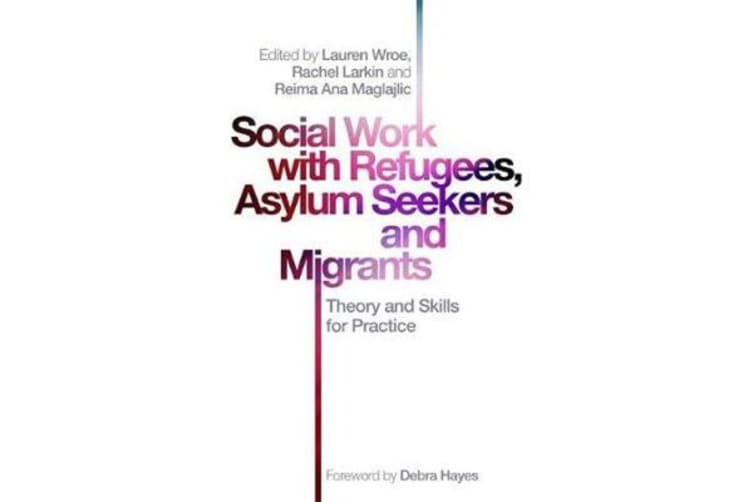 Social Work with Refugees, Asylum Seekers and Migrants - Theory and Skills for Practice