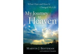 My Journey to Heaven - What I Saw and How It Changed My Life