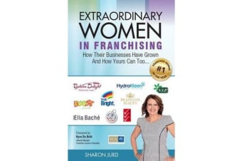Extraordinary Women in Franchising - How Their Businesses Have Grown and How Yours Can Too...And How Yours Can Too...