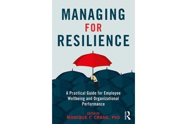 Managing for Resilience - A Practical Guide for Employee Wellbeing and Organizational Performance