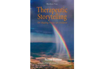 Therapeutic Storytelling - 101 Healing Stories for Children
