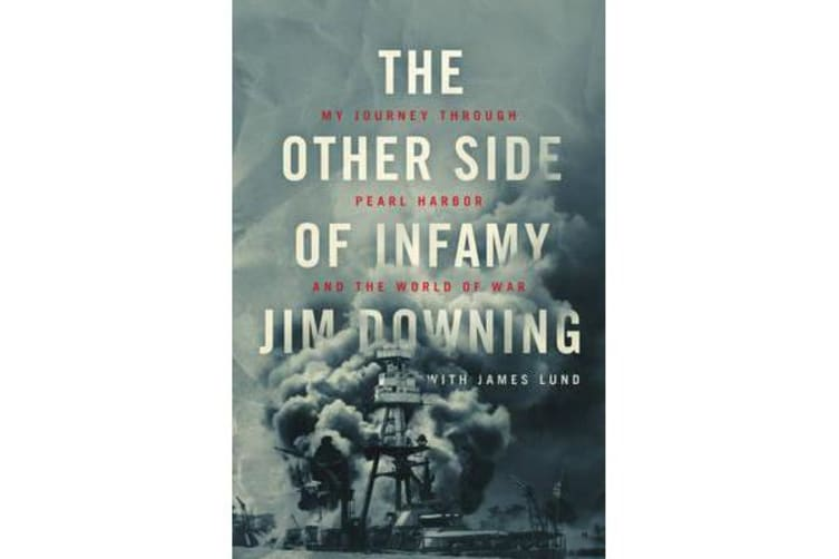 The Other Side of Infamy - My Journey Through Pearl Harbor and the World of War