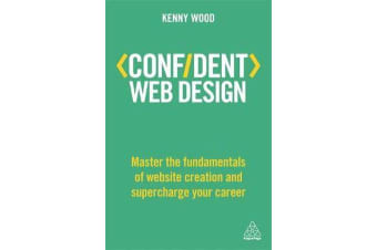 Confident Web Design - Master the Fundamentals of Website Creation and Supercharge Your Career
