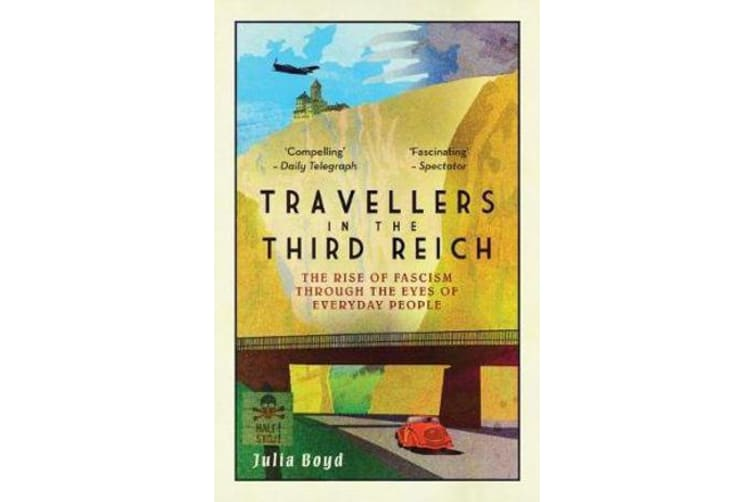 Travellers in the Third Reich - The Rise of Fascism Through the Eyes of Everyday People