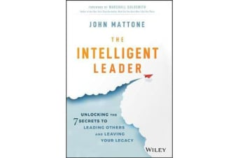 The Intelligent Leader - Unlocking the 7 Secrets to Leading Others and Leaving Your Legacy