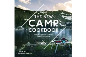 The New Camp Cookbook - Gourmet Grub for Campers, Road Trippers, and Adventurers