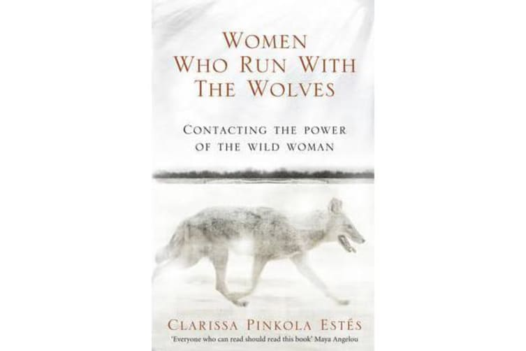 Women Who Run With The Wolves - Contacting the Power of the Wild Woman