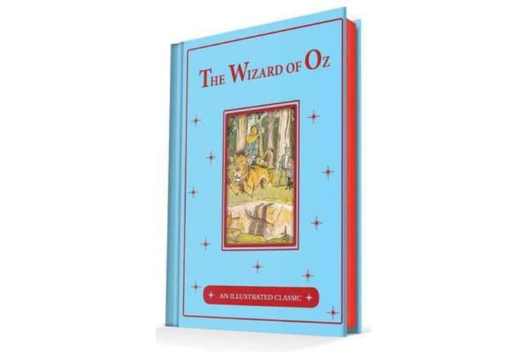 The Wonderful Wizard of Oz - An Illustrated Classic