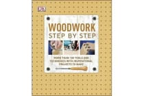 Woodwork Step by Step - More than 100 Tools and Techniques with Inspirational Projects to Make