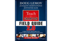 Teach Like a Champion Field Guide 2.0 - A Practical Resource to Make the 62 Techniques Your Own