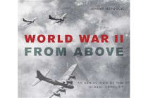 World War II from Above - An Aerial View of the Global Conflict