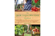 The Grow Your Own Food Handbook - A Back to Basics Guide to Planting, Growing, and Harvesting Fruits and Vegetables