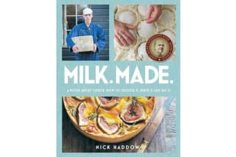 Milk Made - A Book About Cheese: How to Choose It, Serve It and Eat It