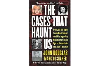 The Cases That Haunt Us - From Jack the Ripper to Jonbenet Ramsey, the FBI's Legendary Mindhunter Sheds Light on the Mysteries That Won't Go away