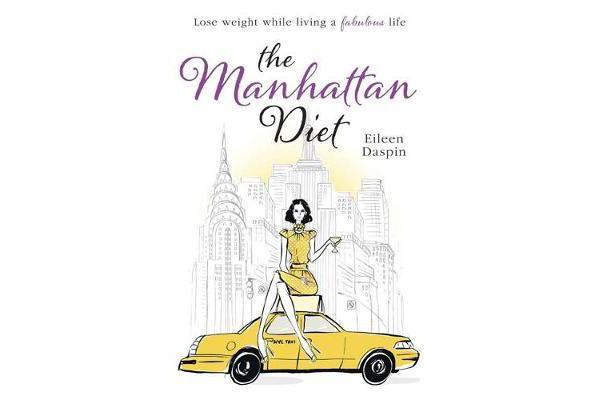 The Manhattan Diet - The Chic Women's Secrets to a Slim and Delicious Life
