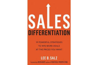 Sales Differentiation - 19 Powerful Strategies To Win More Deals At The Prices You Want