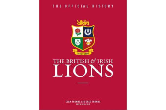 The British and Irish Lions - The Official History