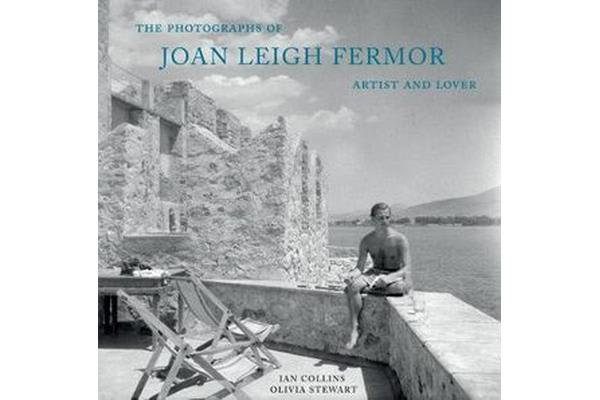 The Photographs of Joan Leigh Fermor - Artist and Lover