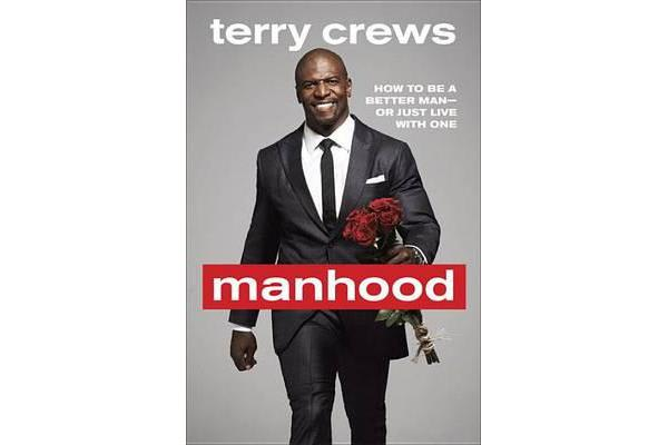 Manhood - How to Be a Better Man or Just Live with One