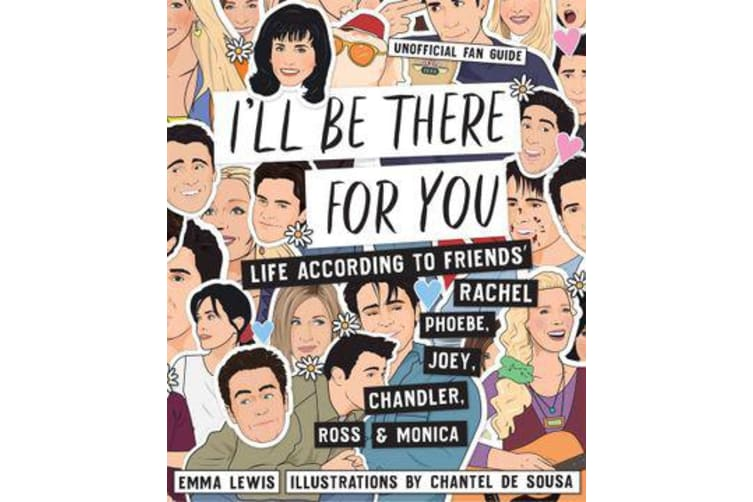I'll be There for You - Life - according to Friends' Rachel, Phoebe, Joey, Chandler, Ross & Monica