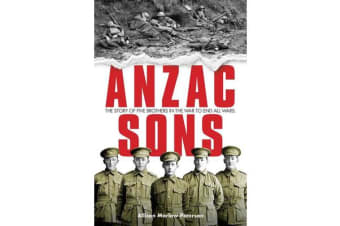 ANZAC Sons - The Story of Five Brothers in the War to End All Wars