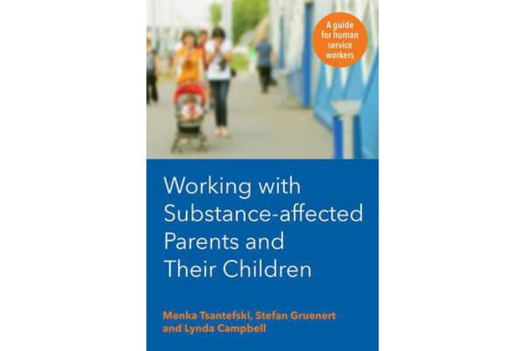 Working with Substance-Affected Parents and Their Children - A Guide for Human Service Workers