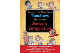 Answers to Questions Teachers Ask About Sensory Integration - Forms, Checklists, and Practical Tools