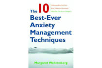 The 10 Best-Ever Anxiety Management Techniques - Understanding How Your Brain Makes You Anxious and What You Can Do to Change It