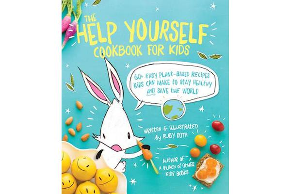 The Help Yourself Cookbook for Kids - 60 Easy Plant-Based Recipes Kids Can Make to Stay Healthy and Save the Earth