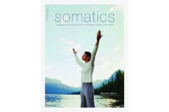 Somatics - Reawakening The Mind's Control Of Movement, Flexibility, And Health