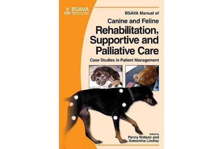 BSAVA Manual of Canine and Feline Rehabilitation, Supportive and Palliative Care - Case Studies in Patient Management
