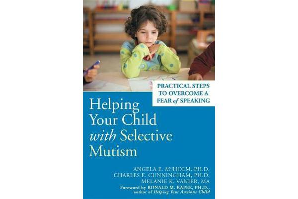 Helping Your Child With Selective Mutism - Practical Steps to Overcome a Fear of Speaking