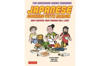 Japanese Cooking with Manga: 59 Easy Recipes Your Friends will Love! - The Gourmand Gohan Cookbook