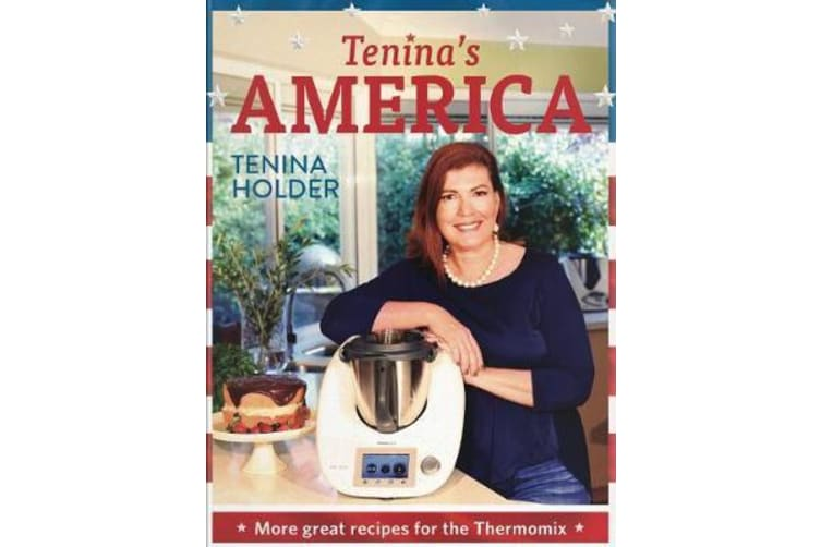 Tenina's America - More Great Receipes for the Thermomix