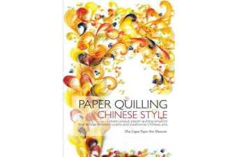 Paper Quilling Chinese Style - Create Unique Paper Quilling Projects that Bridge Western Crafts and Traditional Chinese Arts