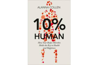10% Human - How Your Body's Microbes Hold the Key to Health and Happiness