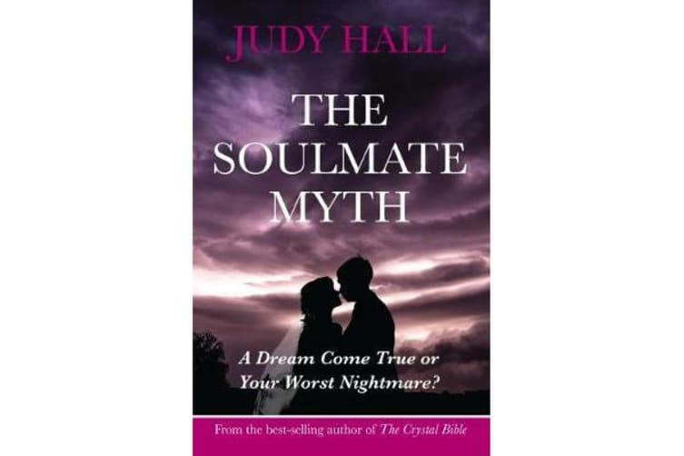 The Soulmate Myth - A Dream Come True or Your Worst Nightmare?